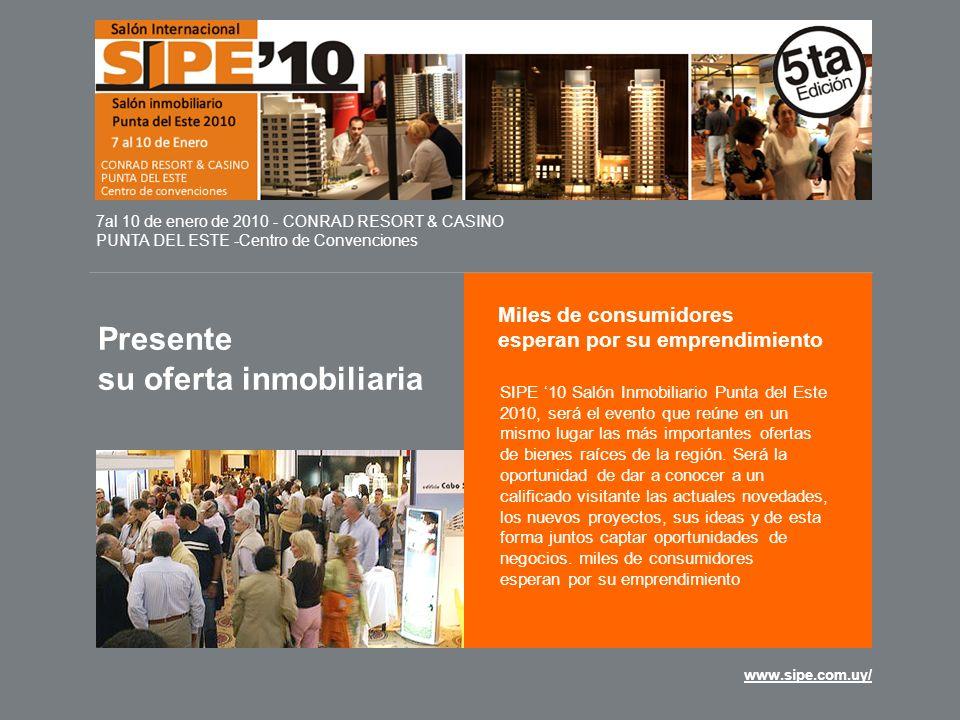 www.sipe.com.uy/ Presente su oferta inmobiliaria 7al 10 de enero de 2010 - CONRAD RESORT & CASINO PUNTA DEL ESTE -Centro de Convenciones Miles de cons