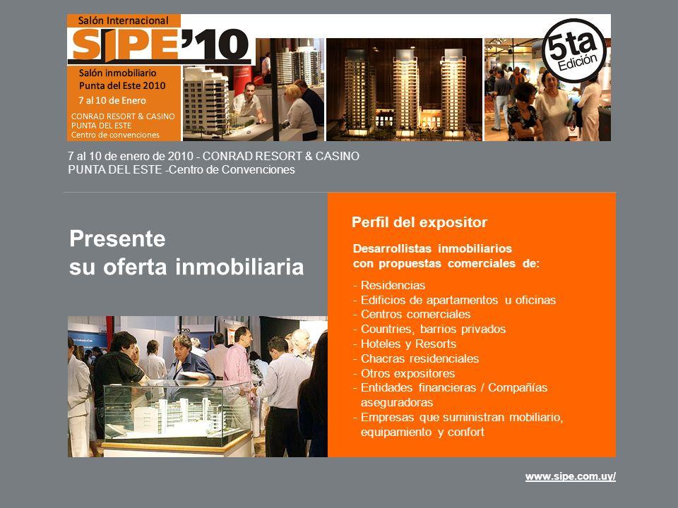 www.sipe.com.uy/ Presente su oferta inmobiliaria 7 al 10 de enero de 2010 - CONRAD RESORT & CASINO PUNTA DEL ESTE -Centro de Convenciones Perfil del e