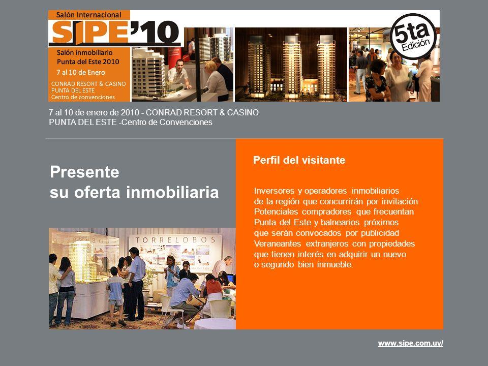 www.sipe.com.uy/ Presente su oferta inmobiliaria 7 al 10 de enero de 2010 - CONRAD RESORT & CASINO PUNTA DEL ESTE -Centro de Convenciones Por planos y tarifas visite nuestra pagina web www.sipe.com.uy/ www.sipe.com.uy/