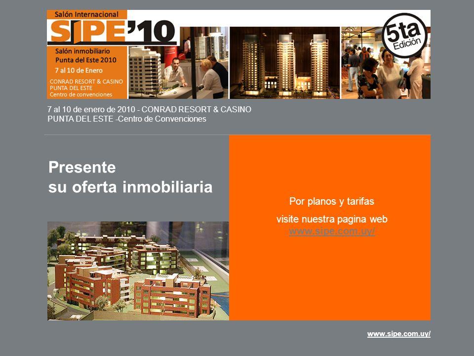 www.sipe.com.uy/ Presente su oferta inmobiliaria 7 al 10 de enero de 2010 - CONRAD RESORT & CASINO PUNTA DEL ESTE -Centro de Convenciones Por planos y