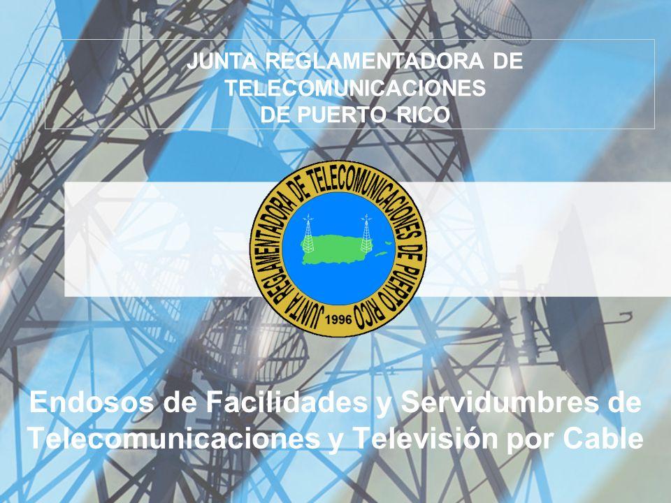 Endosos de Facilidades y Servidumbres de Telecomunicaciones y Televisión por Cable JUNTA REGLAMENTADORA DE TELECOMUNICACIONES DE PUERTO RICO
