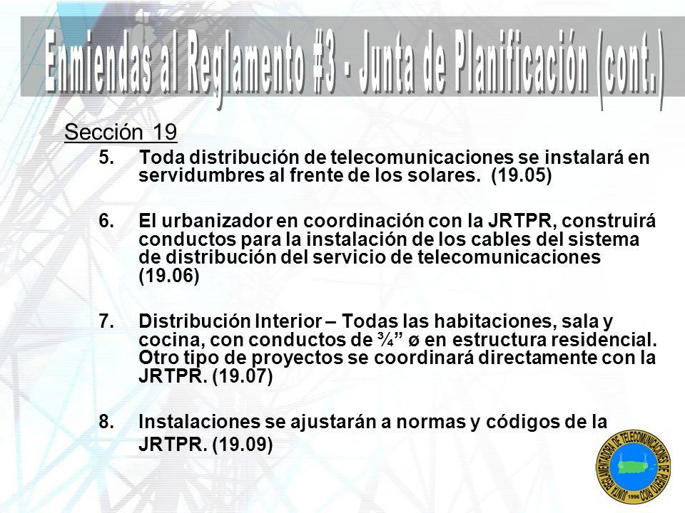 Sección 19 5.Toda distribución de telecomunicaciones se instalará en servidumbres al frente de los solares. (19.05) 6.El urbanizador en coordinación c