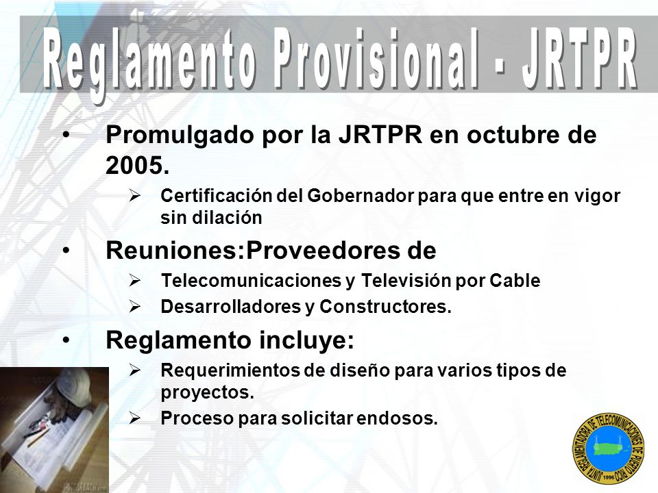 Promulgado por la JRTPR en octubre de 2005. Certificación del Gobernador para que entre en vigor sin dilación Reuniones:Proveedores de Telecomunicacio