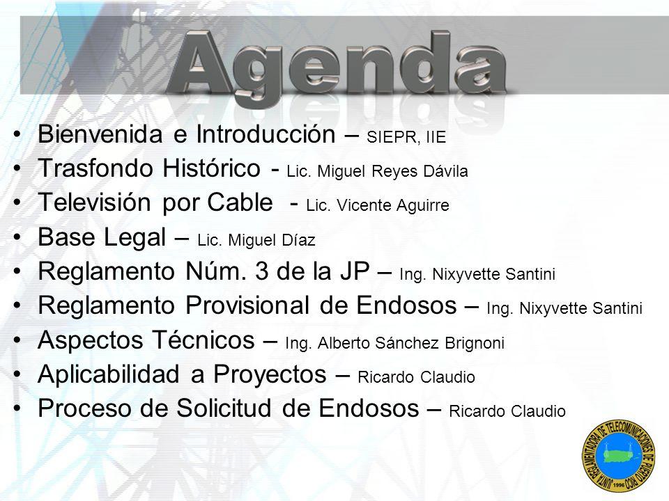 Bienvenida e Introducción – SIEPR, IIE Trasfondo Histórico - Lic. Miguel Reyes Dávila Televisión por Cable - Lic. Vicente Aguirre Base Legal – Lic. Mi