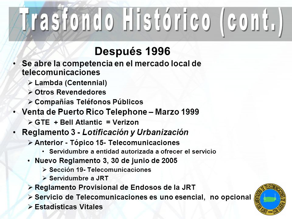 Después 1996 Se abre la competencia en el mercado local de telecomunicaciones Lambda (Centennial) Otros Revendedores Compañías Teléfonos Públicos Vent