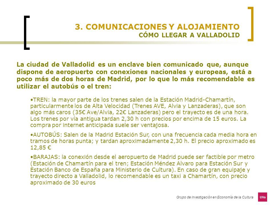 Grupo de Investigación en Economía de la Cultura 3. COMUNICACIONES Y ALOJAMIENTO CÓMO LLEGAR A VALLADOLID La ciudad de Valladolid es un enclave bien c