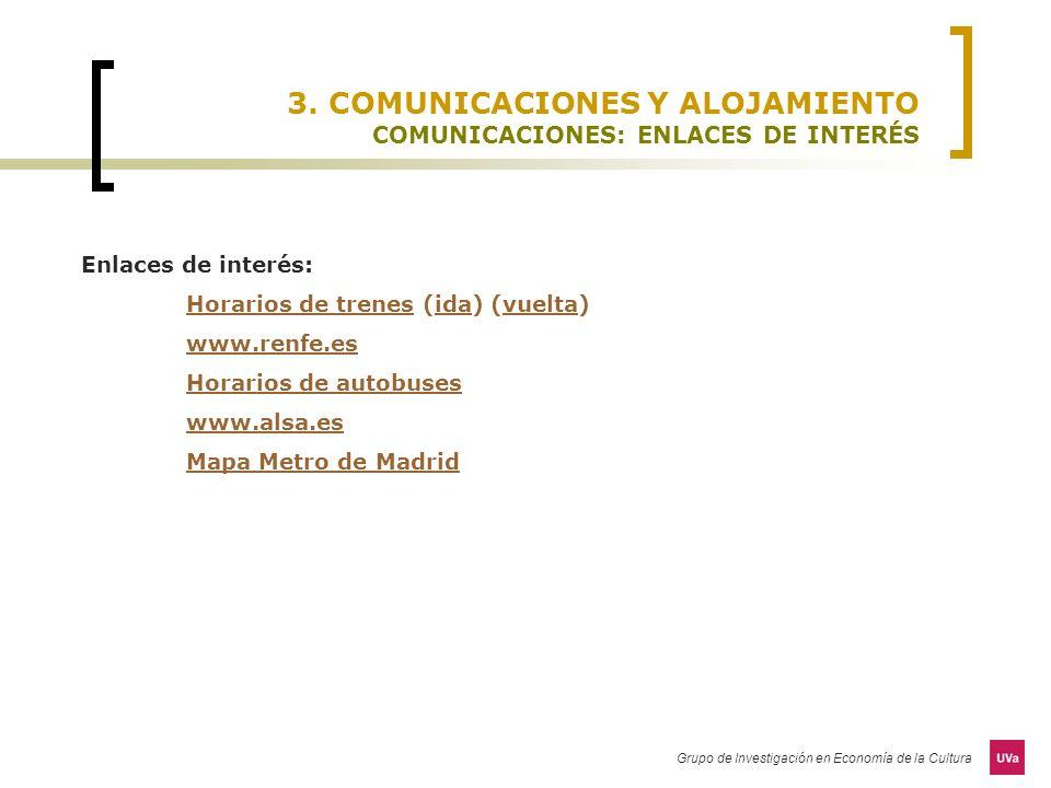 Grupo de Investigación en Economía de la Cultura 3. COMUNICACIONES Y ALOJAMIENTO COMUNICACIONES: ENLACES DE INTERÉS Enlaces de interés: Horarios de tr