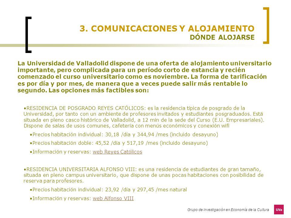 Grupo de Investigación en Economía de la Cultura 3. COMUNICACIONES Y ALOJAMIENTO DÓNDE ALOJARSE La Universidad de Valladolid dispone de una oferta de