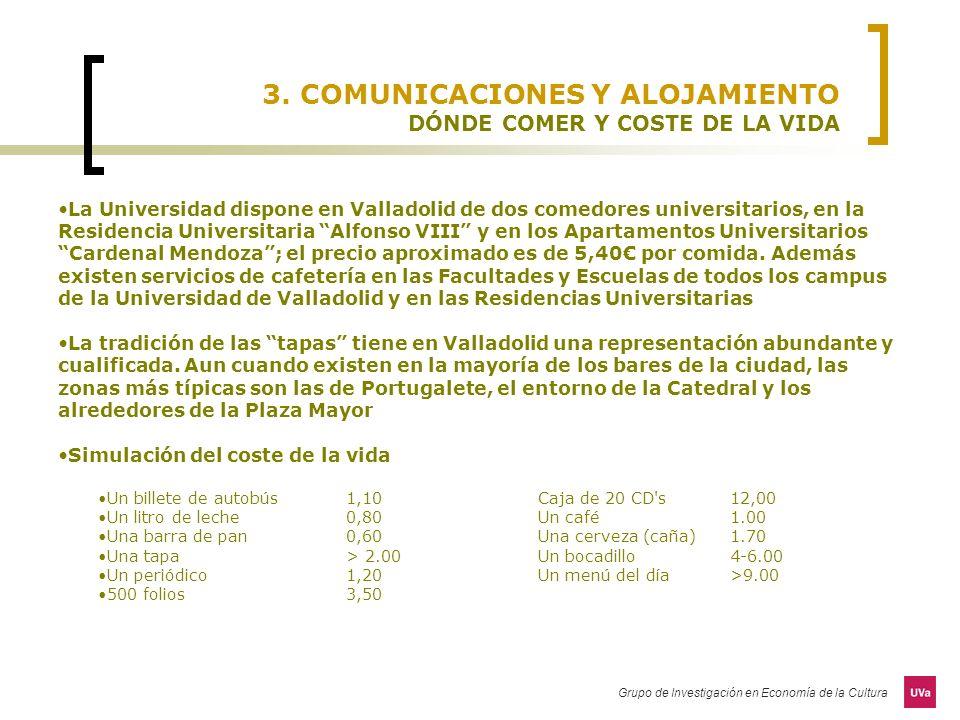 Grupo de Investigación en Economía de la Cultura 3. COMUNICACIONES Y ALOJAMIENTO DÓNDE COMER Y COSTE DE LA VIDA La Universidad dispone en Valladolid d