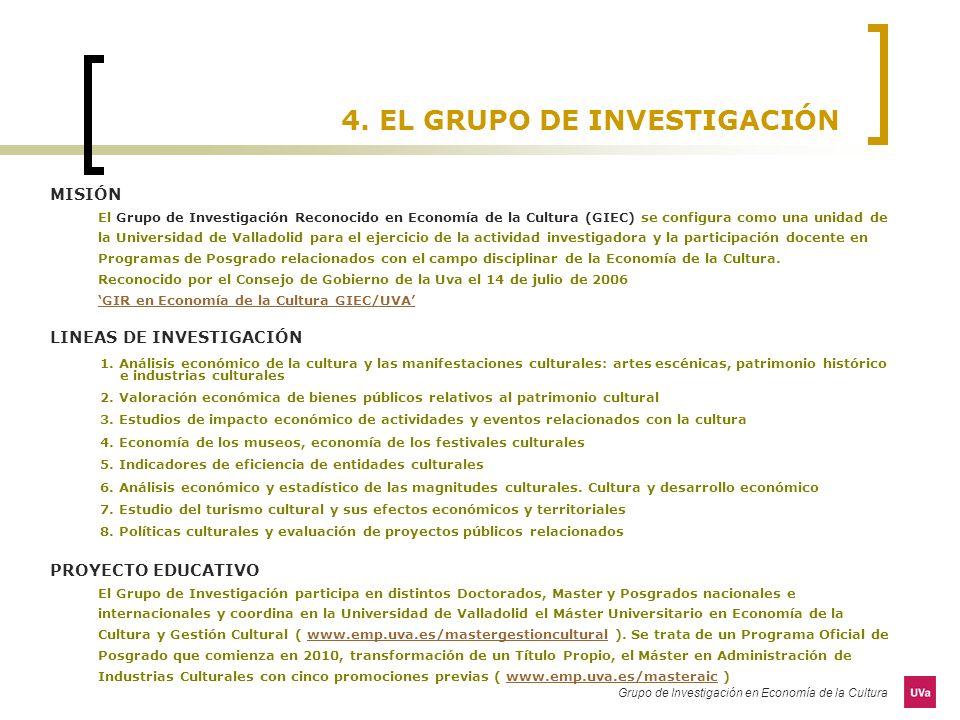 Grupo de Investigación en Economía de la Cultura 4. EL GRUPO DE INVESTIGACIÓN MISIÓN El Grupo de Investigación Reconocido en Economía de la Cultura (G