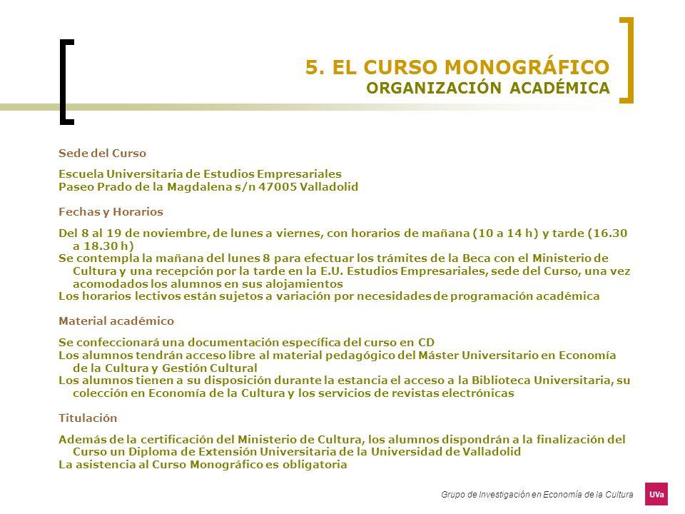 Grupo de Investigación en Economía de la Cultura 5. EL CURSO MONOGRÁFICO ORGANIZACIÓN ACADÉMICA Sede del Curso Escuela Universitaria de Estudios Empre