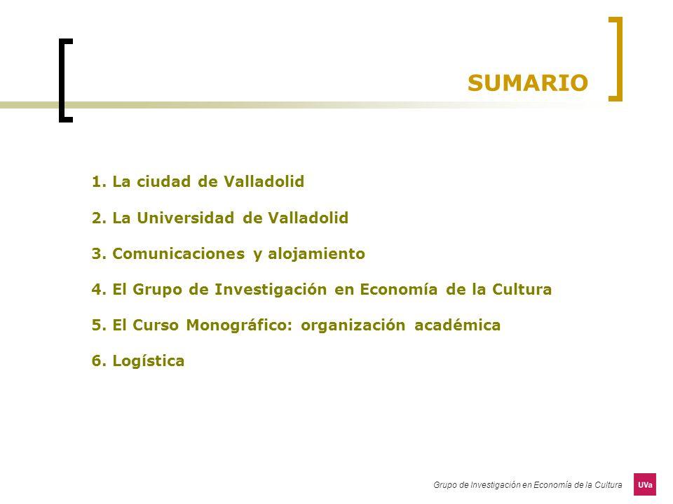 Grupo de Investigación en Economía de la Cultura SUMARIO 1. La ciudad de Valladolid 2. La Universidad de Valladolid 3. Comunicaciones y alojamiento 4.