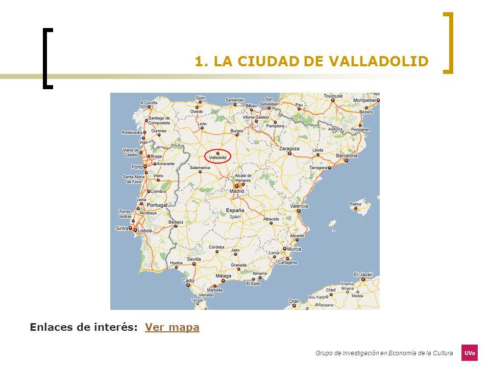 Grupo de Investigación en Economía de la Cultura 1. LA CIUDAD DE VALLADOLID Enlaces de interés: Ver mapaVer mapa