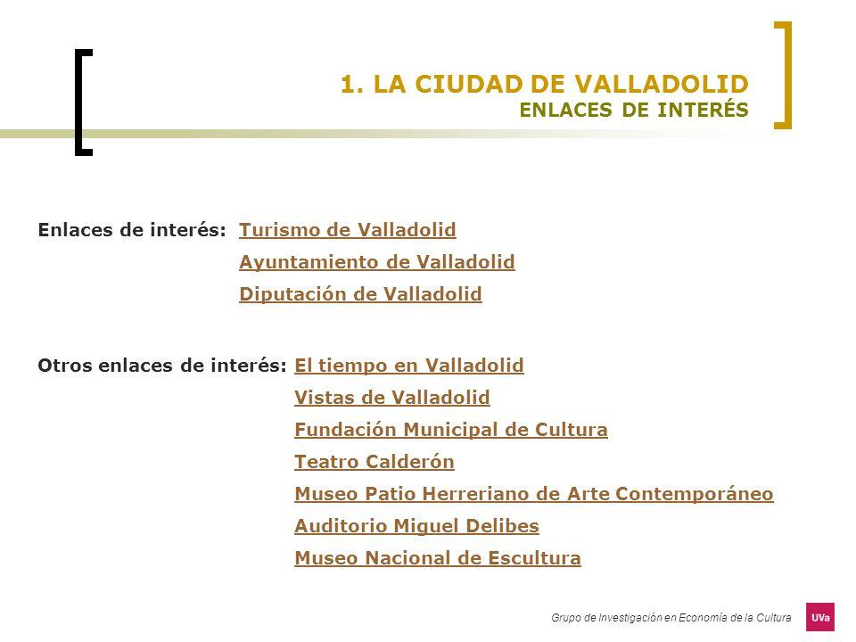 Grupo de Investigación en Economía de la Cultura 1. LA CIUDAD DE VALLADOLID ENLACES DE INTERÉS Enlaces de interés: Turismo de ValladolidTurismo de Val