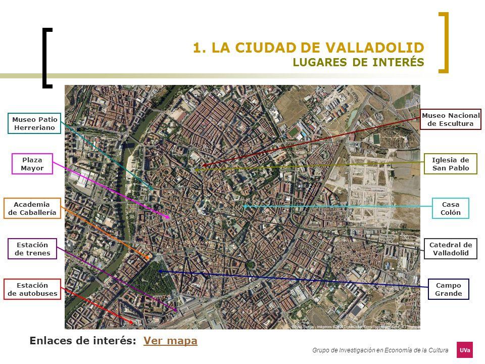 Grupo de Investigación en Economía de la Cultura 1. LA CIUDAD DE VALLADOLID LUGARES DE INTERÉS Enlaces de interés: Ver mapaVer mapa Estación de autobu