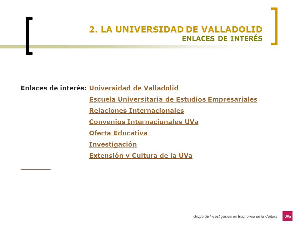 Grupo de Investigación en Economía de la Cultura 2. LA UNIVERSIDAD DE VALLADOLID ENLACES DE INTERÉS Enlaces de interés: Universidad de ValladolidUnive