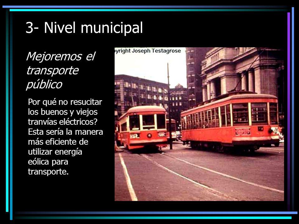 3- Nivel municipal Mejoremos el transporte público Por qué no resucitar los buenos y viejos tranvías eléctricos.