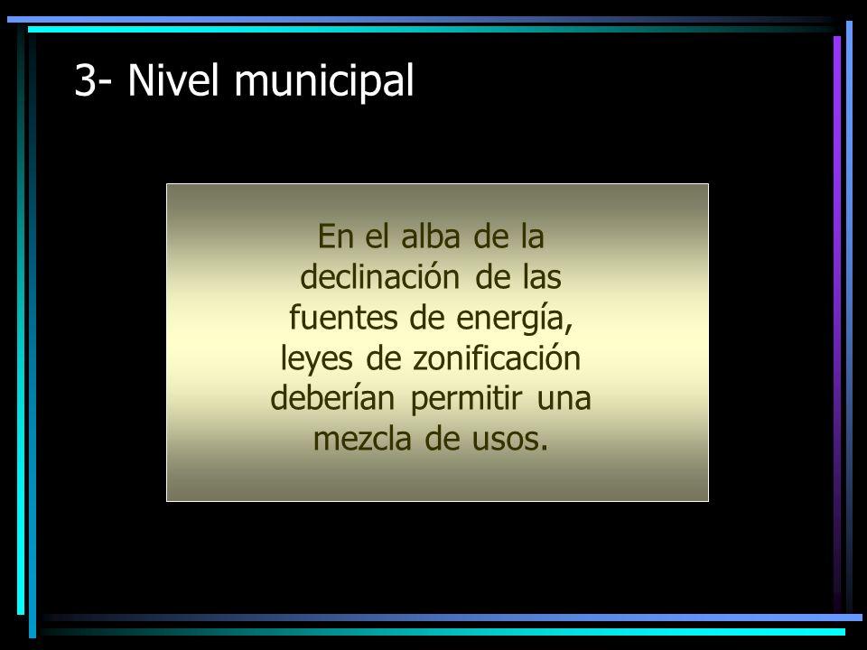 3- Nivel municipal En el alba de la declinación de las fuentes de energía, leyes de zonificación deberían permitir una mezcla de usos.