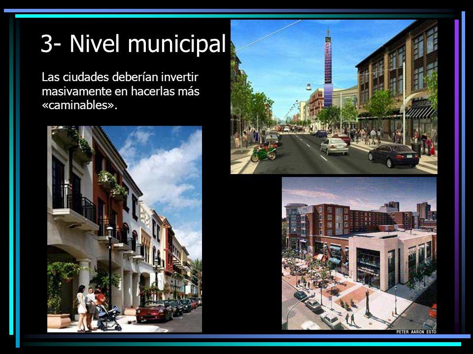 3- Nivel municipal Las ciudades deberían invertir masivamente en hacerlas más «caminables».