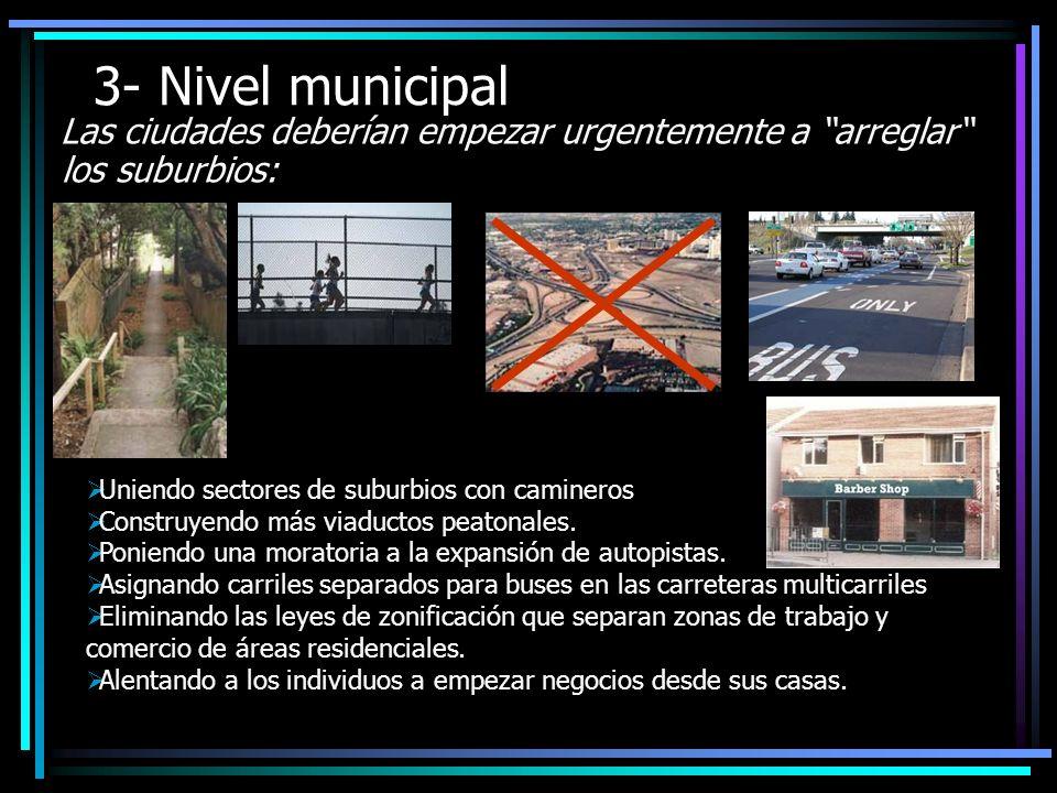 3- Nivel municipal Las ciudades deberían empezar urgentemente a arreglar los suburbios: Uniendo sectores de suburbios con camineros Construyendo más viaductos peatonales.