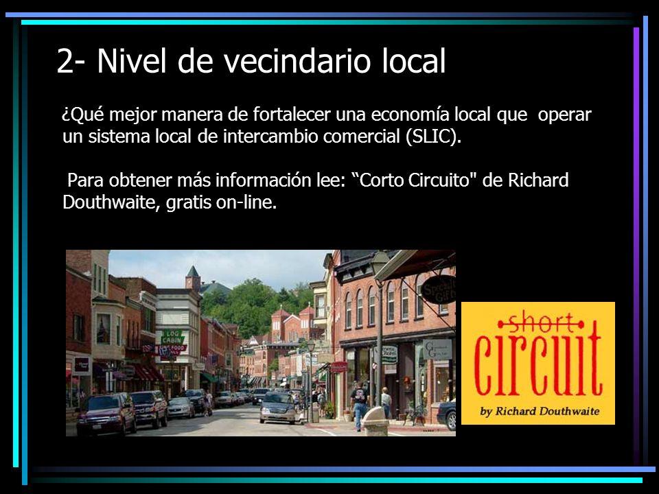 2- Nivel de vecindario local ¿Qué mejor manera de fortalecer una economía local que operar un sistema local de intercambio comercial (SLIC).