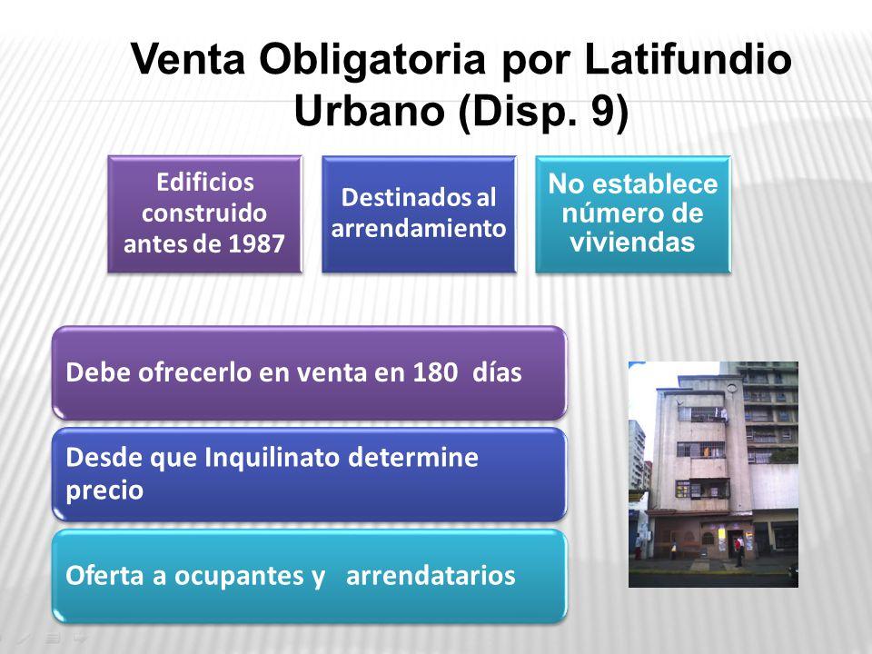 Debe ofrecerlo en venta en 180 días Desde que Inquilinato determine precio Oferta a ocupantes y arrendatarios Venta Obligatoria por Latifundio Urbano (Disp.