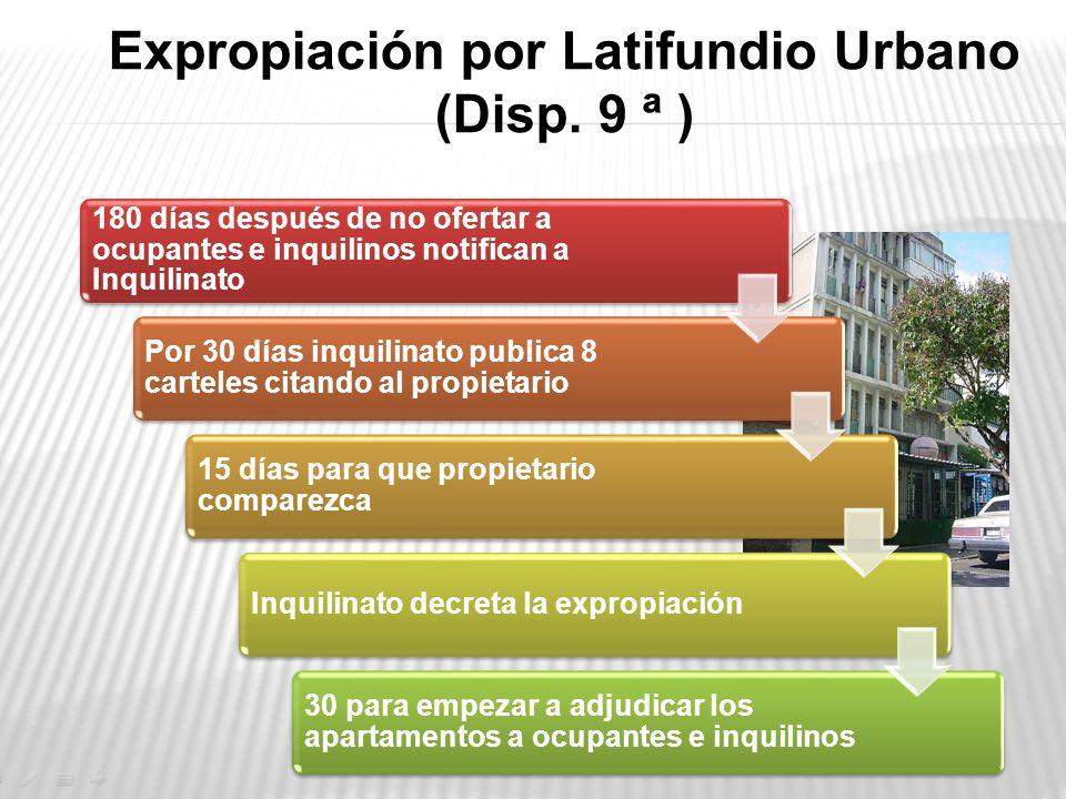 Expropiación por Latifundio Urbano (Disp. 9 ª ) 180 días después de no ofertar a ocupantes e inquilinos notifican a Inquilinato Por 30 días inquilinat