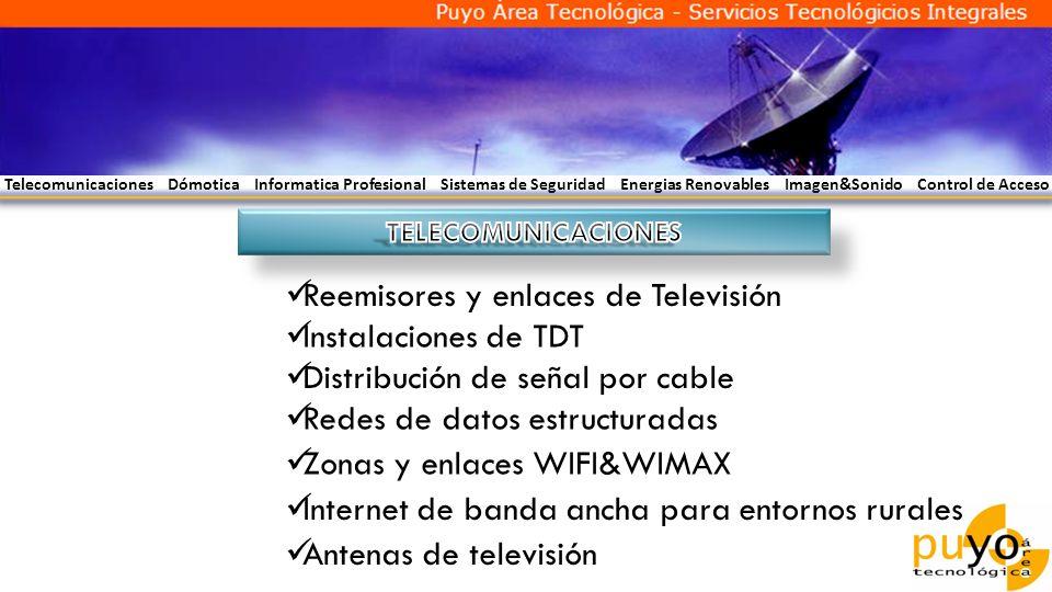 Telecomunicaciones Dómotica Informatica Profesional Sistemas de Seguridad Energias Renovables Imagen&Sonido Control de Acceso Reemisores y enlaces de