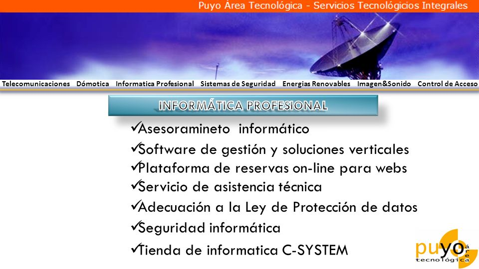 Telecomunicaciones Dómotica Informatica Profesional Sistemas de Seguridad Energias Renovables Imagen&Sonido Control de Acceso Asesoramineto informátic