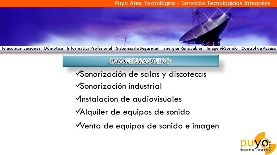 Telecomunicaciones Dómotica Informatica Profesional Sistemas de Seguridad Energias Renovables Imagen&Sonido Control de Acceso Sonorización de salas y