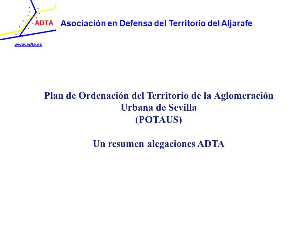 Asociación en Defensa del Territorio del Aljarafe Plan de Ordenación del Territorio de la Aglomeración Urbana de Sevilla (POTAUS) Un resumen alegacion