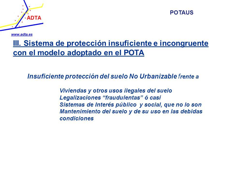 III. Sistema de protección insuficiente e incongruente con el modelo adoptado en el POTA Insuficiente protección del suelo No Urbanizable f rente a Vi
