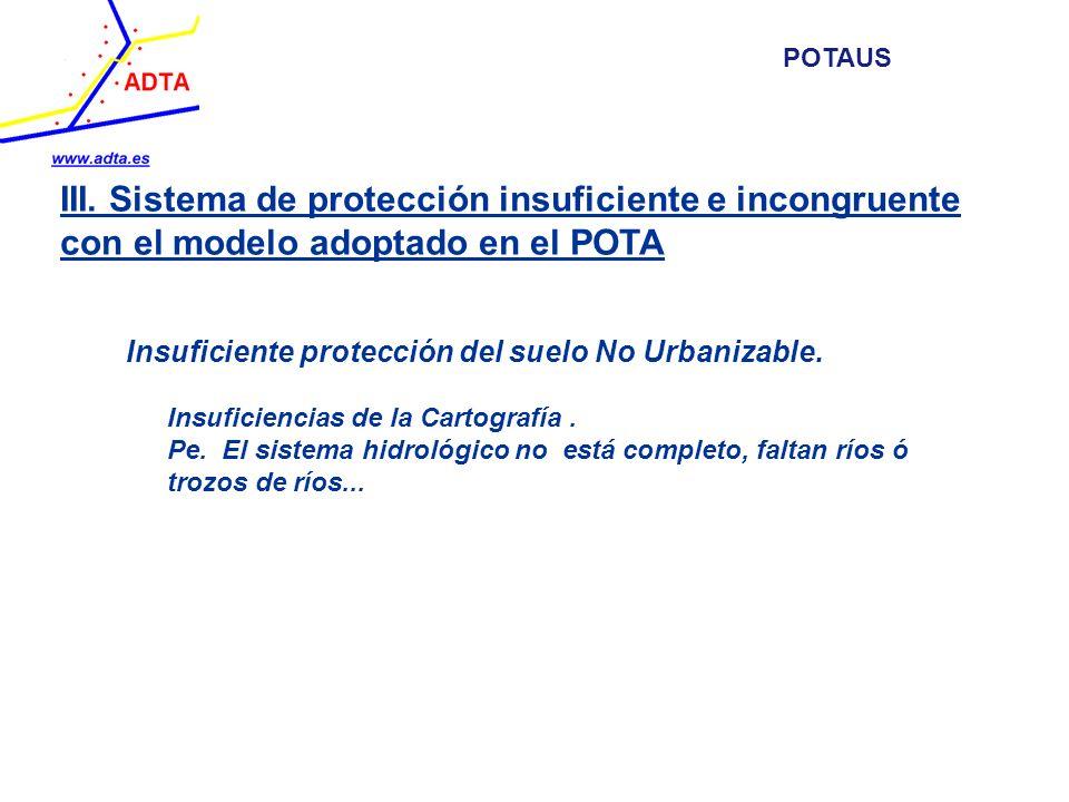 III. Sistema de protección insuficiente e incongruente con el modelo adoptado en el POTA Insuficiente protección del suelo No Urbanizable. Insuficienc