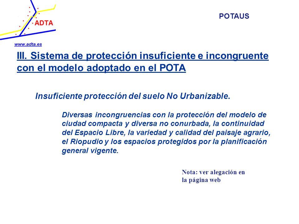 III. Sistema de protección insuficiente e incongruente con el modelo adoptado en el POTA Insuficiente protección del suelo No Urbanizable. Diversas in