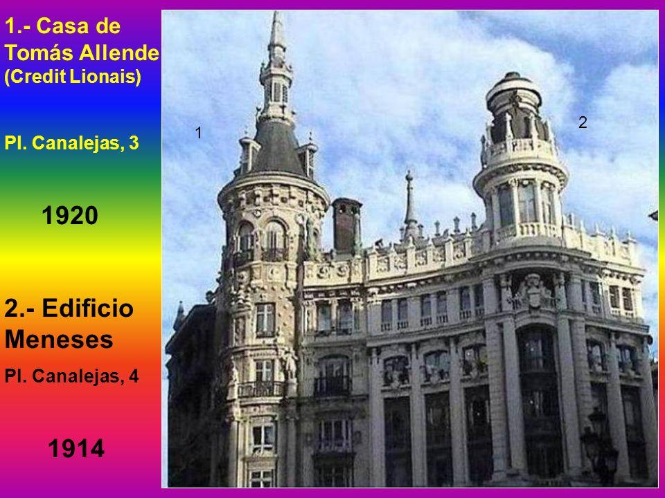 1.- Casa de Tomás Allende (Credit Lionais) Pl.Canalejas, 3 1920 2.- Edificio Meneses Pl.