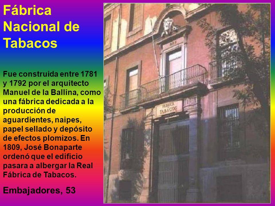 Fábrica Nacional de Tabacos Fue construida entre 1781 y 1792 por el arquitecto Manuel de la Ballina, como una fábrica dedicada a la producción de aguardientes, naipes, papel sellado y depósito de efectos plomizos.