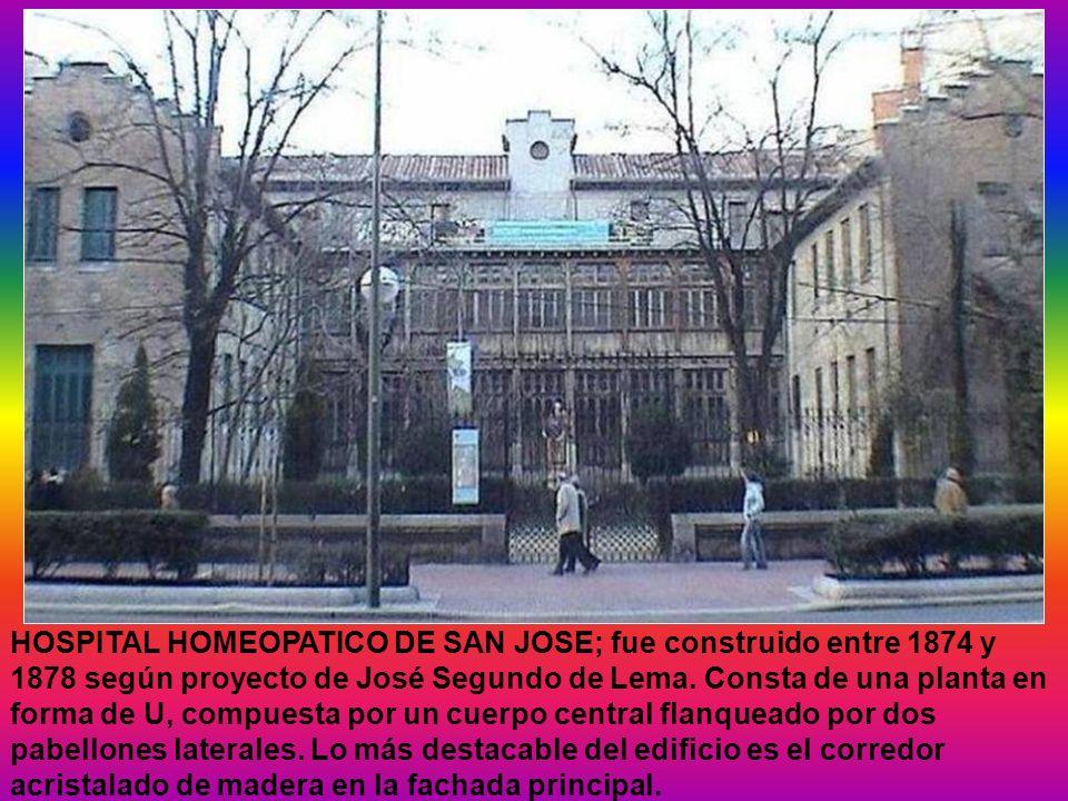 HOSPITAL HOMEOPATICO DE SAN JOSE; fue construido entre 1874 y 1878 según proyecto de José Segundo de Lema.