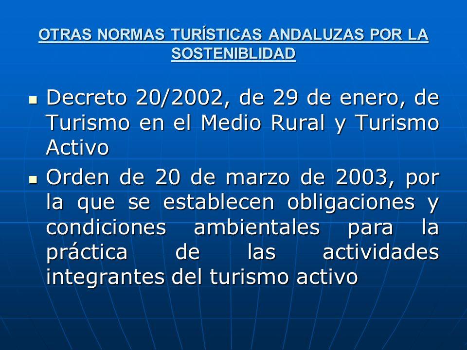OTRAS NORMAS TURÍSTICAS ANDALUZAS POR LA SOSTENIBLIDAD Decreto 20/2002, de 29 de enero, de Turismo en el Medio Rural y Turismo Activo Decreto 20/2002,