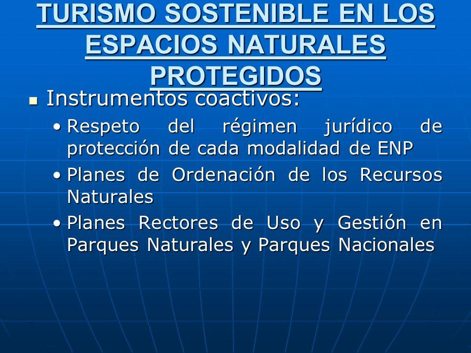 TURISMO SOSTENIBLE EN LOS ESPACIOS NATURALES PROTEGIDOS Instrumentos coactivos: Instrumentos coactivos: Respeto del régimen jurídico de protección de