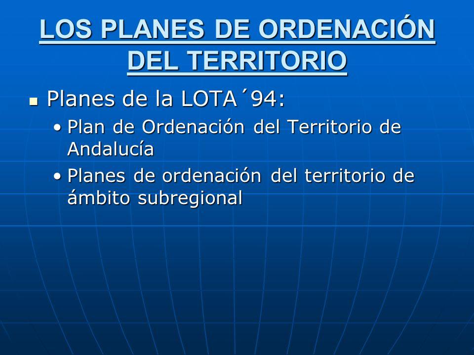 LOS PLANES DE ORDENACIÓN DEL TERRITORIO Planes de la LOTA´94: Planes de la LOTA´94: Plan de Ordenación del Territorio de AndalucíaPlan de Ordenación d