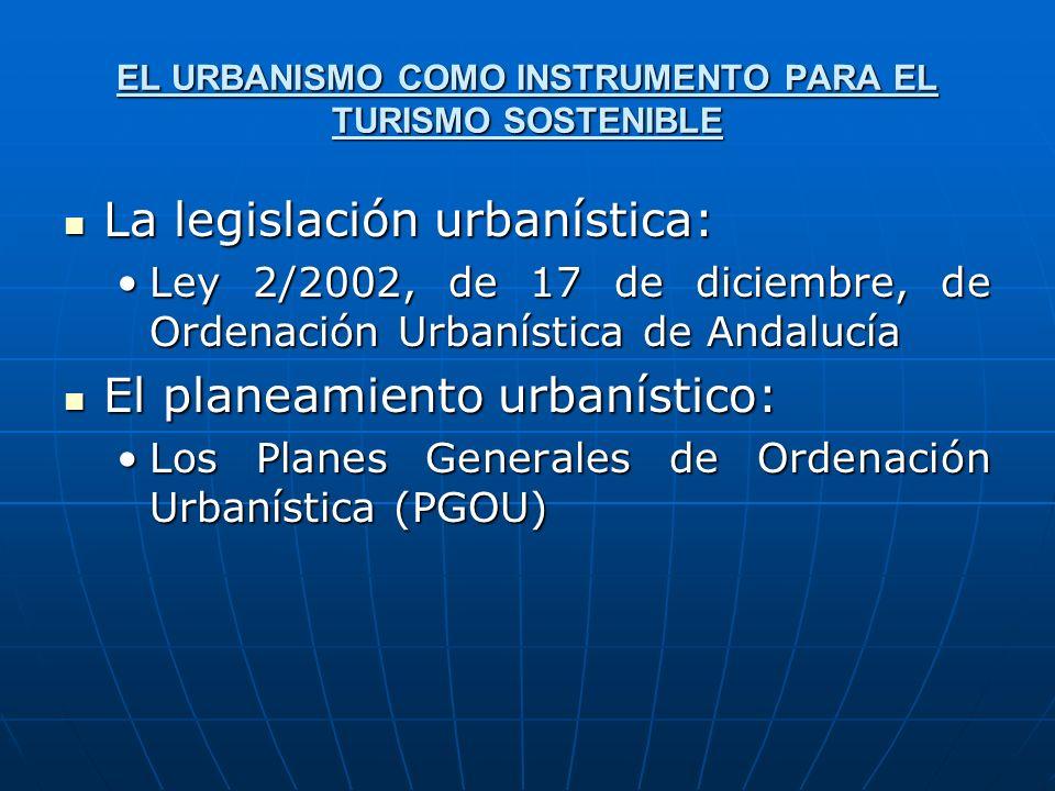 EL URBANISMO COMO INSTRUMENTO PARA EL TURISMO SOSTENIBLE La legislación urbanística: La legislación urbanística: Ley 2/2002, de 17 de diciembre, de Or