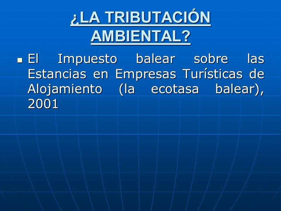 ¿LA TRIBUTACIÓN AMBIENTAL? El Impuesto balear sobre las Estancias en Empresas Turísticas de Alojamiento (la ecotasa balear), 2001 El Impuesto balear s