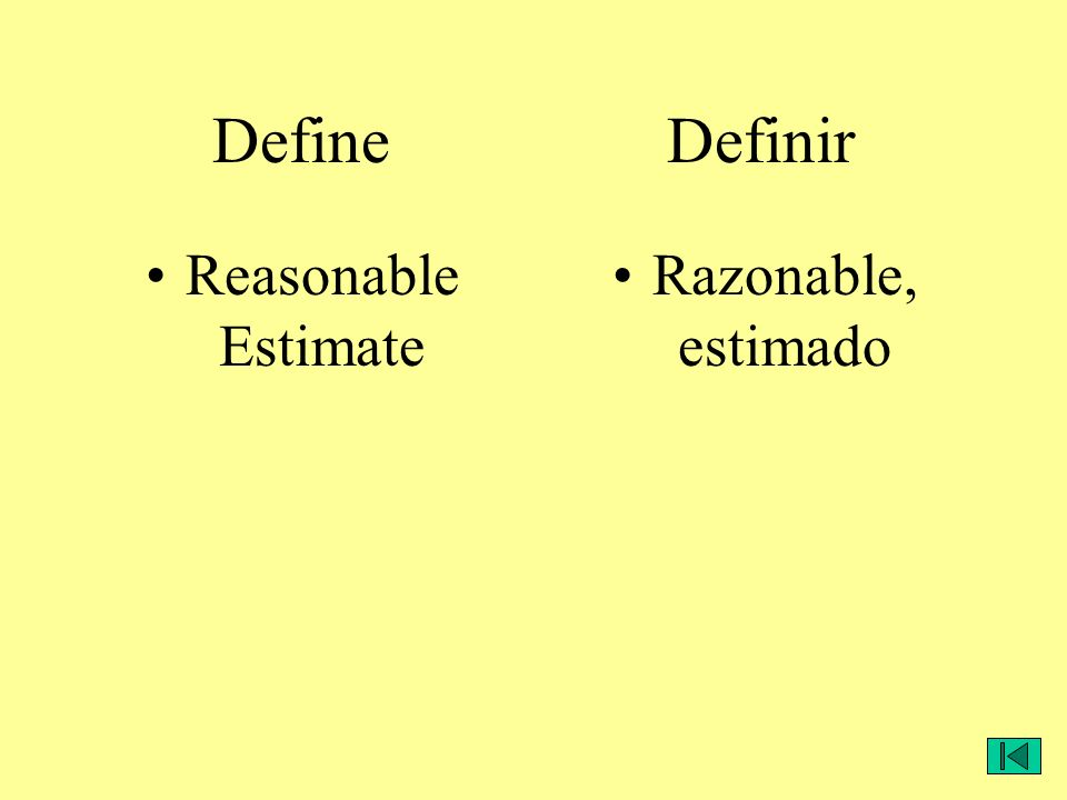 Define Definir Reasonable Estimate Razonable, estimado