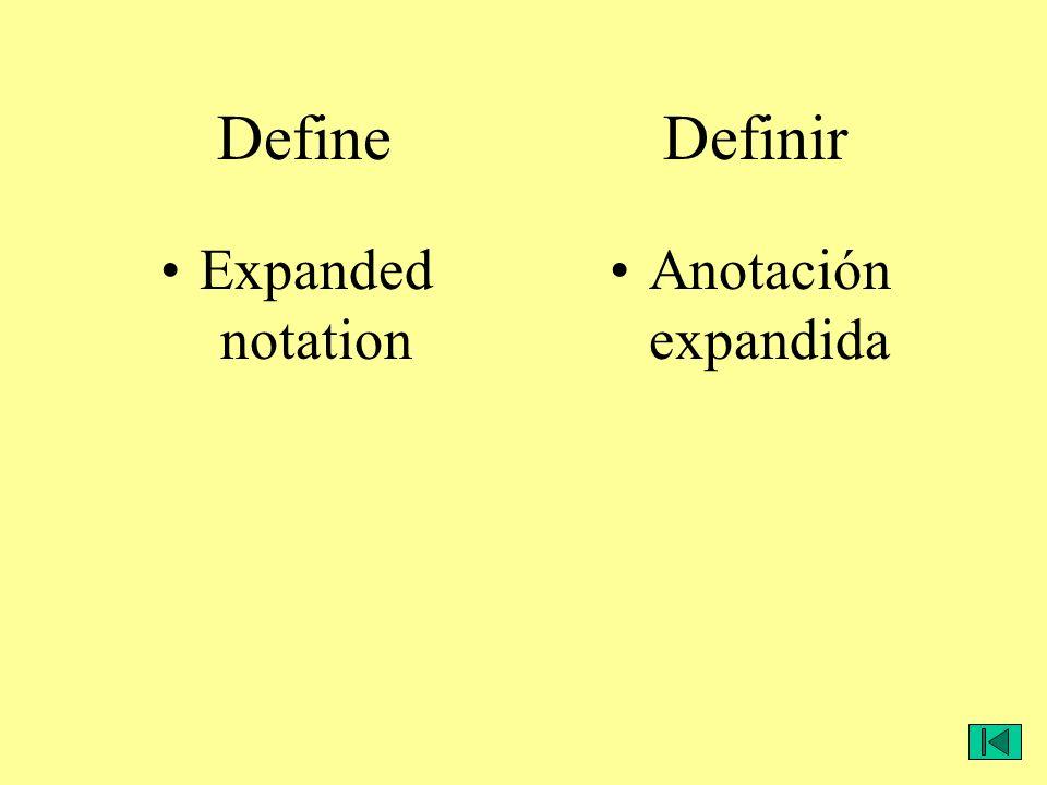 Define Definir Expanded notation Anotación expandida