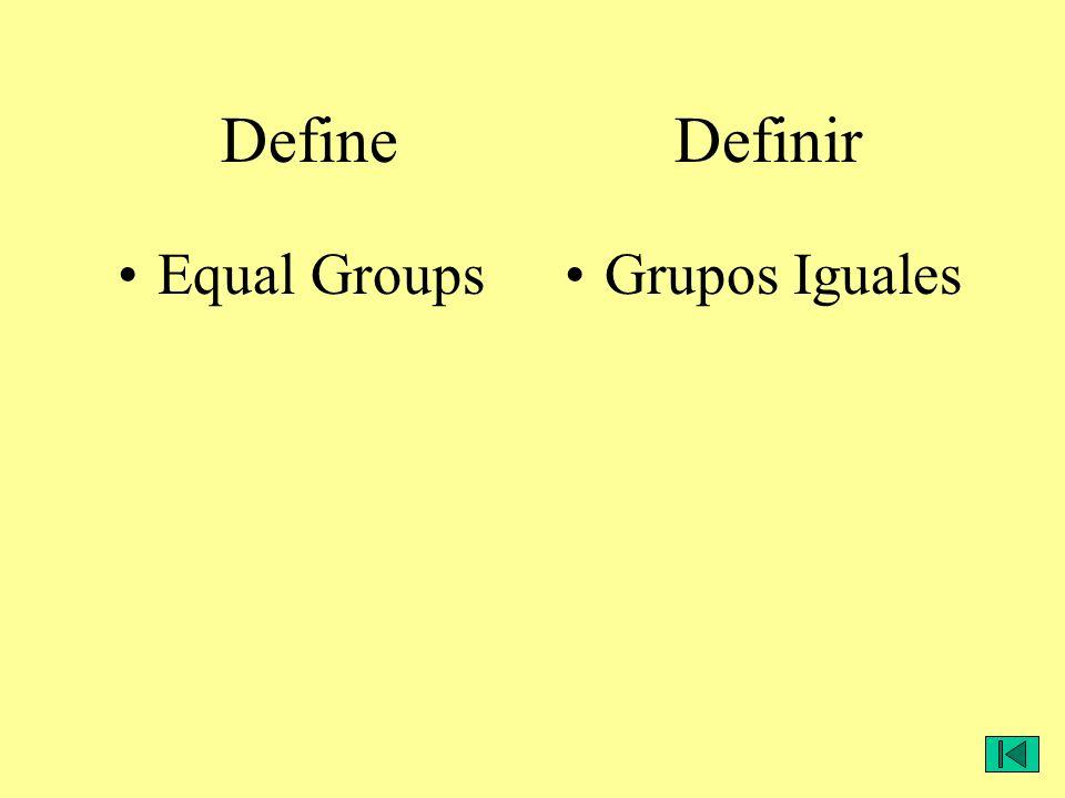 Define Definir Equal GroupsGrupos Iguales