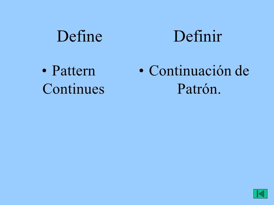 Define Definir Pattern Continues Continuación de Patrón.