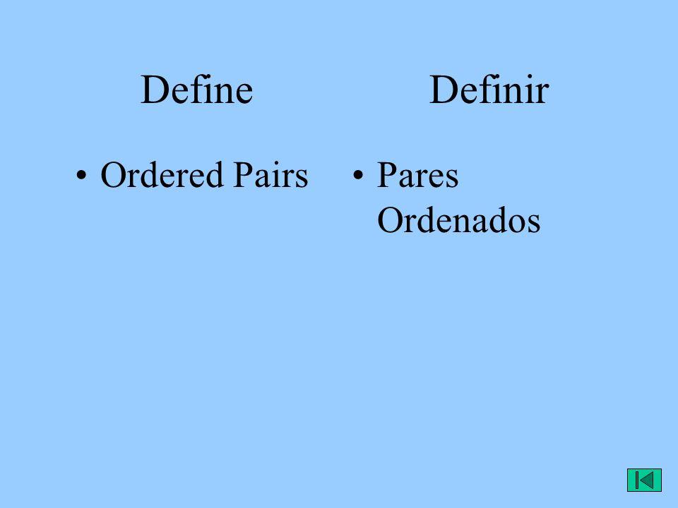 Define Definir Ordered PairsPares Ordenados