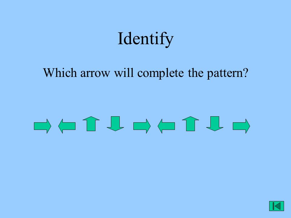 Identify Which arrow will complete the pattern?