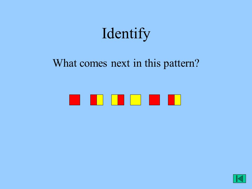 Identify What comes next in this pattern?
