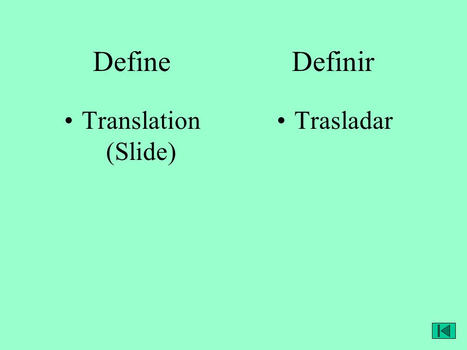Define Definir Translation (Slide) Trasladar